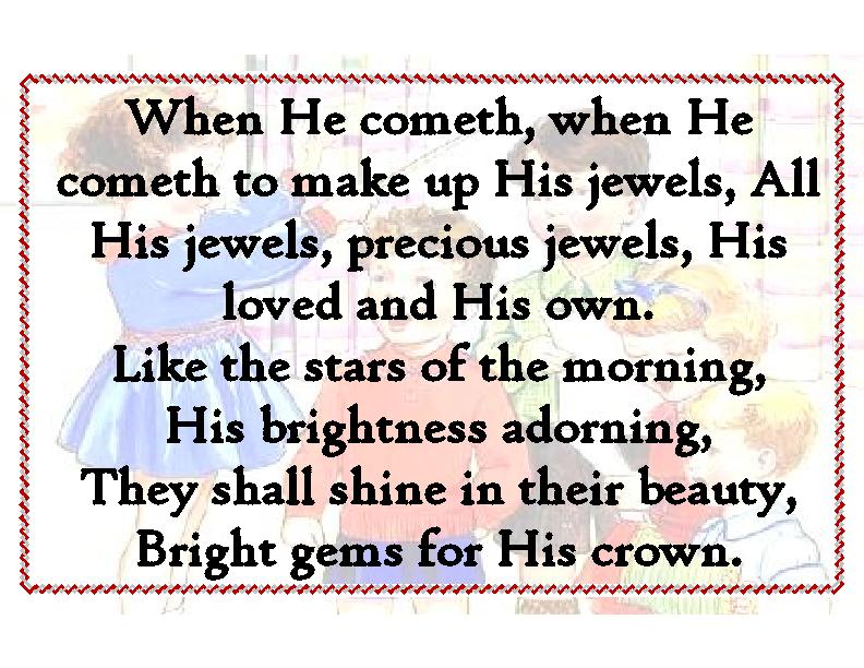 When He cometh